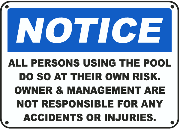 Sign: All persons using the pool do so at their own risk; owner & management not responsible for accidents or injury